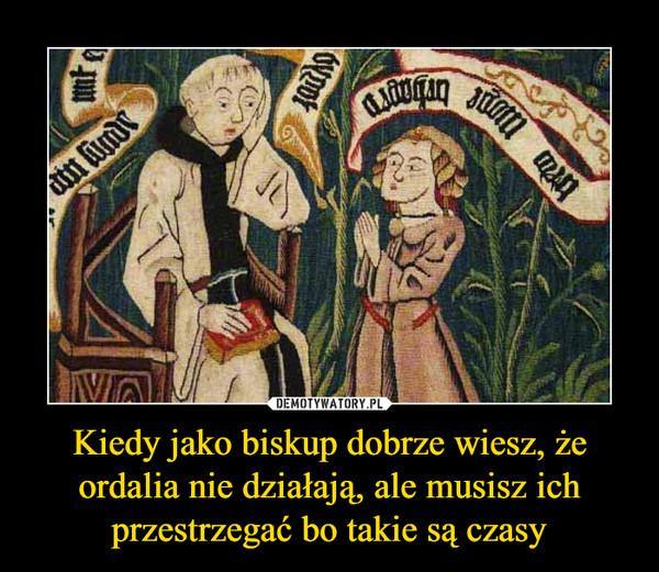 Kiedy jako biskup dobrze wiesz, że ordalia nie działają, ale musisz ich przestrzegać bo takie są czasy –