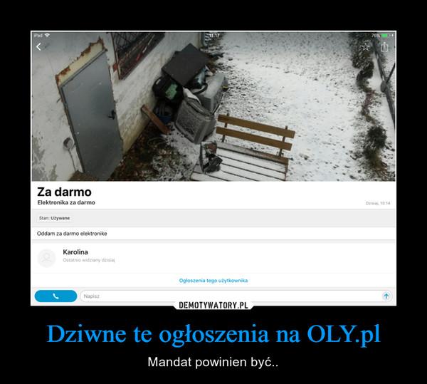 Dziwne te ogłoszenia na OLY.pl – Mandat powinien być..