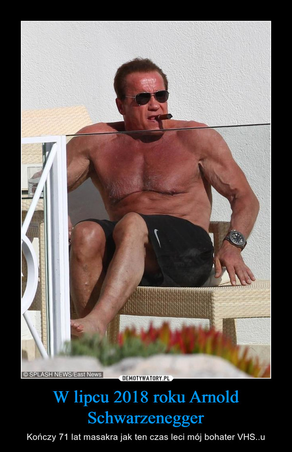 W lipcu 2018 roku Arnold Schwarzenegger – Kończy 71 lat masakra jak ten czas leci mój bohater VHS..u