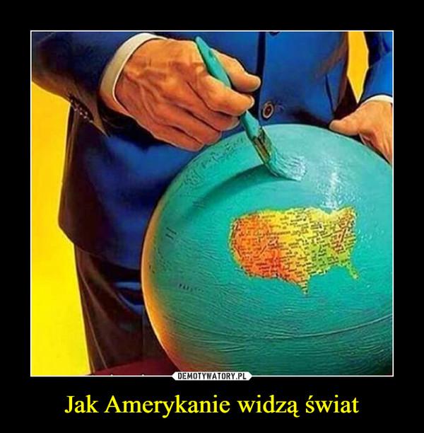 Jak Amerykanie widzą świat –