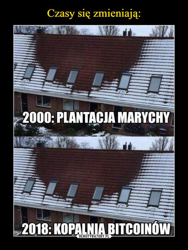 –  2000: PLANTACJA MARYCHY2018: KOPALNIA BITCOINÓW
