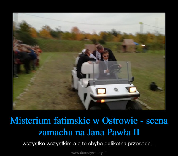 Misterium fatimskie w Ostrowie - scena zamachu na Jana Pawła II – wszystko wszystkim ale to chyba delikatna przesada...