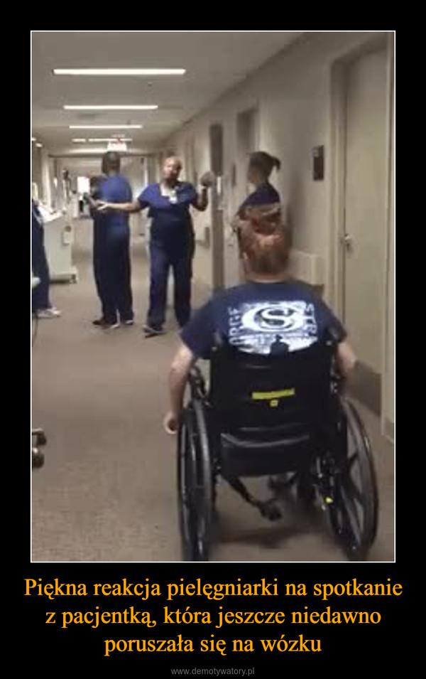 Piękna reakcja pielęgniarki na spotkanie z pacjentką, która jeszcze niedawno poruszała się na wózku –