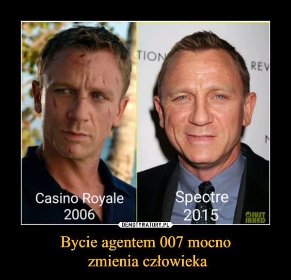 Bycie agentem 007 mocno zmienia człowieka –