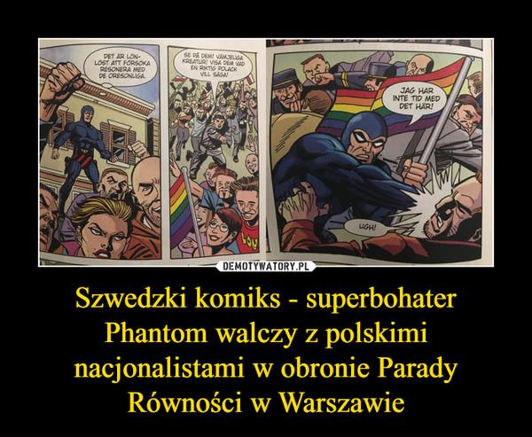 Szwedzki komiks - superbohater Phantom walczy z polskimi nacjonalistami w obronie Parady Równości w Warszawie –