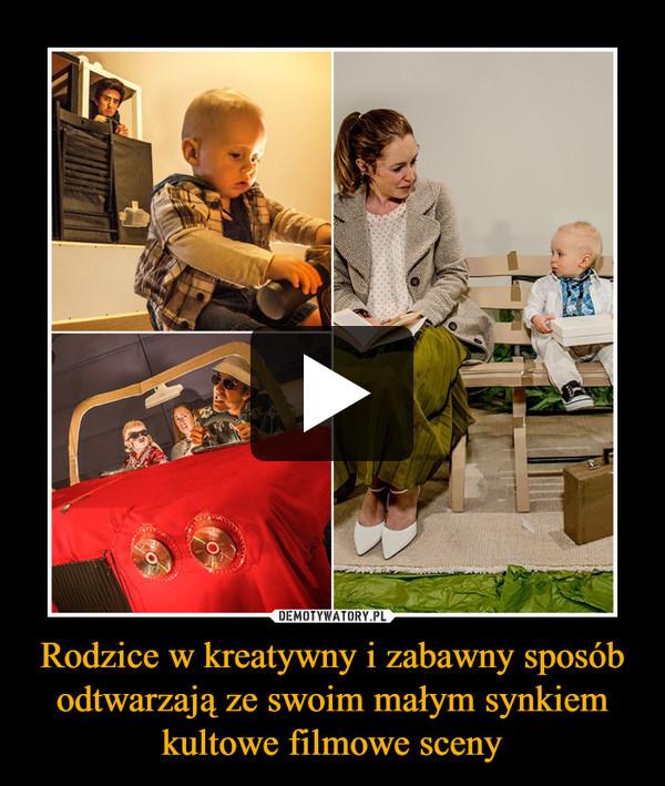 Rodzice w kreatywny i zabawny sposób odtwarzają ze swoim małym synkiem kultowe filmowe sceny –