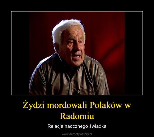 Żydzi mordowali Polaków w Radomiu – Relacja naocznego świadka