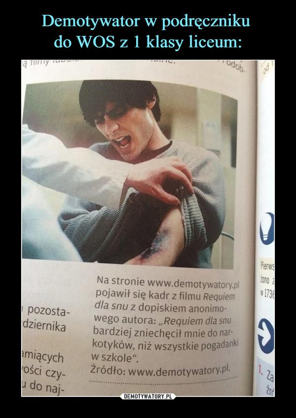 """–  Na stronie www.demotywatory.pl pojawił się kadr z filmu Requiem dla snu z dopiskiem anonimowego autora: """"Requiem dla snu bardziej zniechęcił mnie do narkotyków,  niż wszystkie pogadanki w szkole"""". Źródło www.demotywatory.pl"""