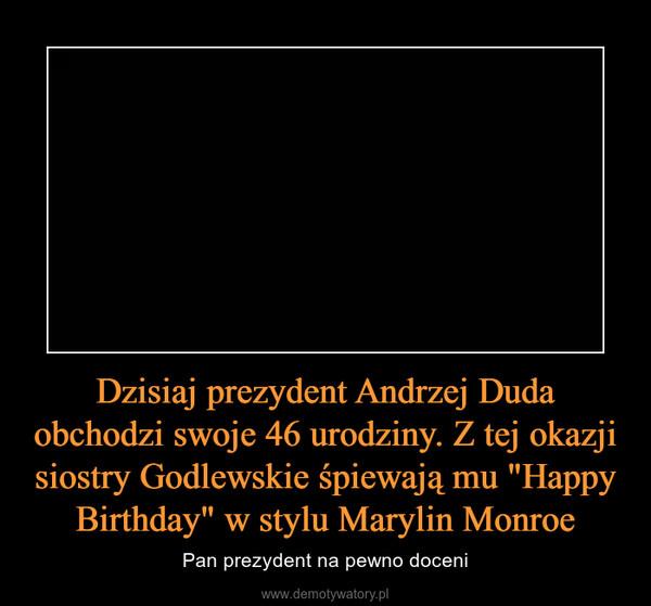"""Dzisiaj prezydent Andrzej Duda obchodzi swoje 46 urodziny. Z tej okazji siostry Godlewskie śpiewają mu """"Happy Birthday"""" w stylu Marylin Monroe – Pan prezydent na pewno doceni"""