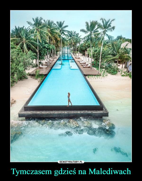 Tymczasem gdzieś na Malediwach –