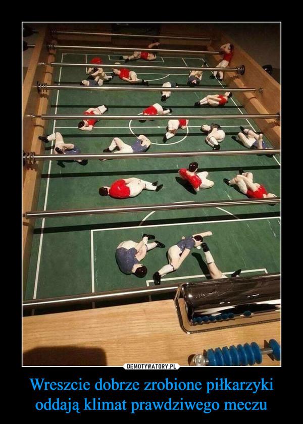 Wreszcie dobrze zrobione piłkarzyki oddają klimat prawdziwego meczu –