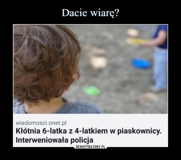 –  wiadomosci.onet.pl Kłótnia 6-latka z 4-latkiem w piaskownicy. Interweniowała policja