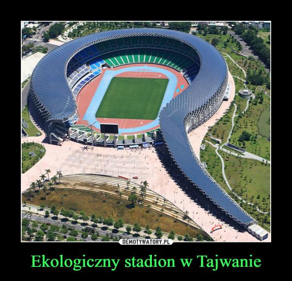 Ekologiczny stadion w Tajwanie –