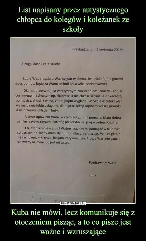 List napisany przez autystycznego chłopca do kolegów i koleżanek ze szkoły Kuba nie mówi, lecz komunikuje się z otoczeniem pisząc, a to co pisze jest ważne i wzruszające