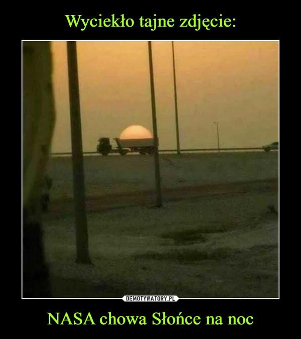 NASA chowa Słońce na noc –