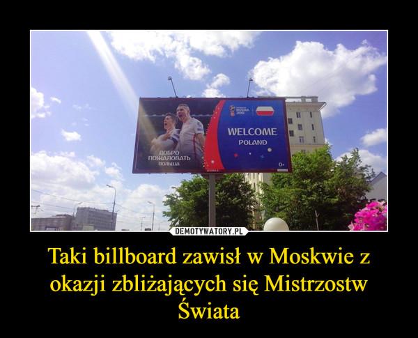 Taki billboard zawisł w Moskwie z okazji zbliżających się Mistrzostw Świata –