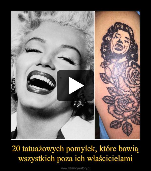 20 tatuażowych pomyłek, które bawią wszystkich poza ich właścicielami –