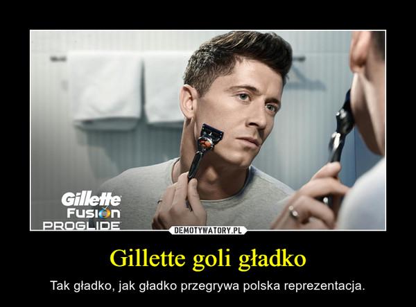Gillette goli gładko – Tak gładko, jak gładko przegrywa polska reprezentacja.