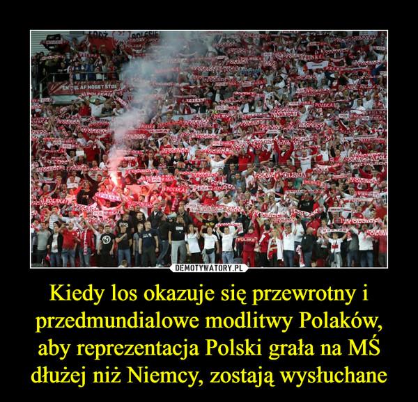 Kiedy los okazuje się przewrotny i przedmundialowe modlitwy Polaków, aby reprezentacja Polski grała na MŚ dłużej niż Niemcy, zostają wysłuchane –