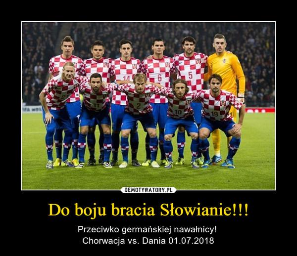 Do boju bracia Słowianie!!! – Przeciwko germańskiej nawałnicy! Chorwacja vs. Dania 01.07.2018