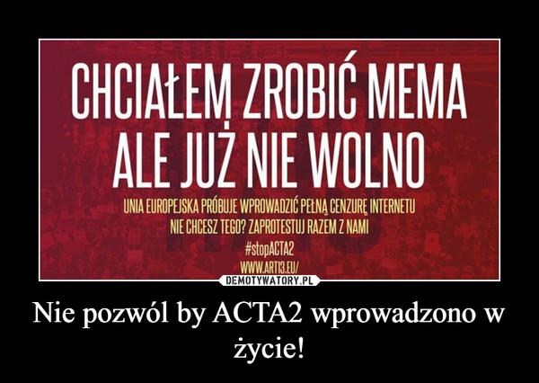 Nie pozwól by ACTA2 wprowadzono w życie! –