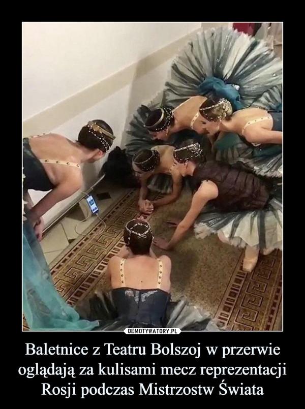 Baletnice z Teatru Bolszoj w przerwie oglądają za kulisami mecz reprezentacji Rosji podczas Mistrzostw Świata –