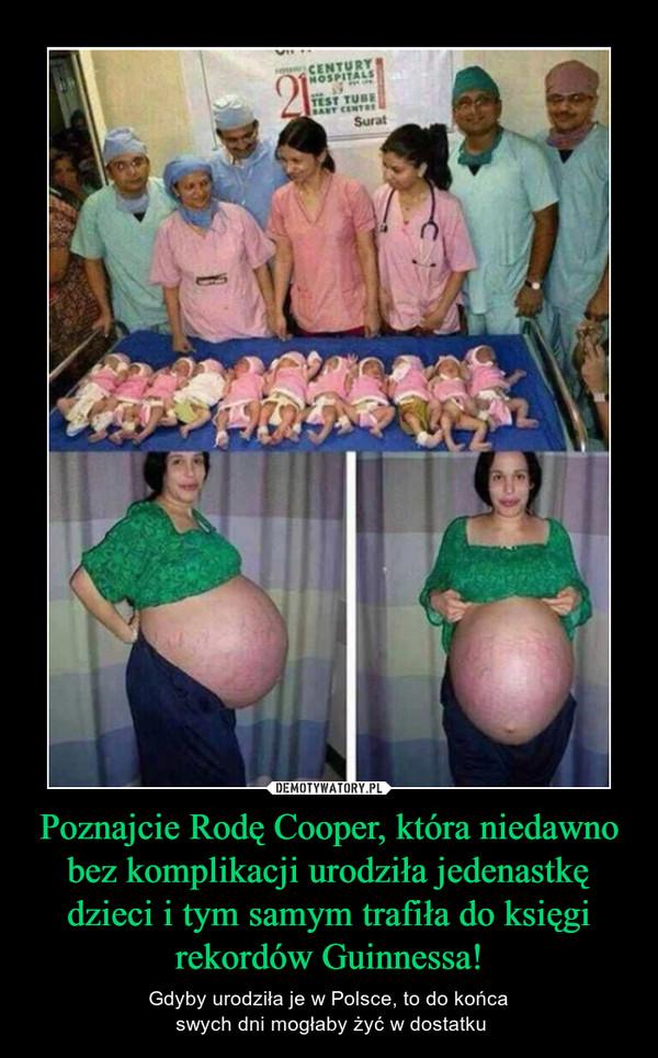 Poznajcie Rodę Cooper, która niedawno bez komplikacji urodziła jedenastkę dzieci i tym samym trafiła do księgi rekordów Guinnessa! – Gdyby urodziła je w Polsce, to do końca swych dni mogłaby żyć w dostatku