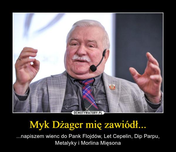 Myk Dżager mię zawiódł... – ...napiszem wienc do Pank Flojdów, Let Cepelin, Dip Parpu, Metalyky i Morlina Mięsona