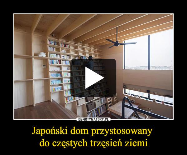 Japoński dom przystosowany do częstych trzęsień ziemi –