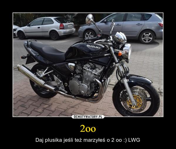 2oo – Daj plusika jeśli też marzyłeś o 2 oo :) LWG