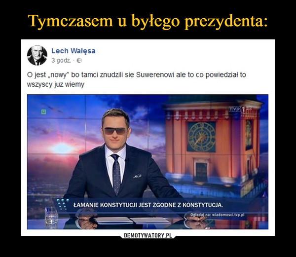 """–  Lech WałęsaO jest """"nowy"""" bo tamci znudzili sie Suwerenowi ale to co powiedział to wszyscy juz wiemyŁAMANIE KONSTYTUCJI JEST ZGODNE Z KONSTYTUCJĄ"""