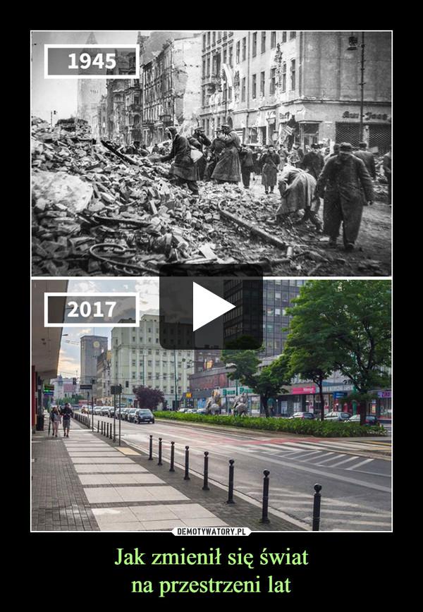 Jak zmienił się światna przestrzeni lat –