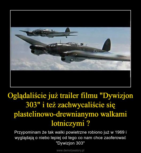 """Oglądaliście już trailer filmu """"Dywizjon 303"""" i też zachwycaliście się plastelinowo-drewnianymo walkami lotniczymi ? – Przypominam że tak walki powietrzne robiono już w 1969 i wyglądają o niebo lepiej od tego co nam chce zaoferować """"Dywizjon 303"""""""