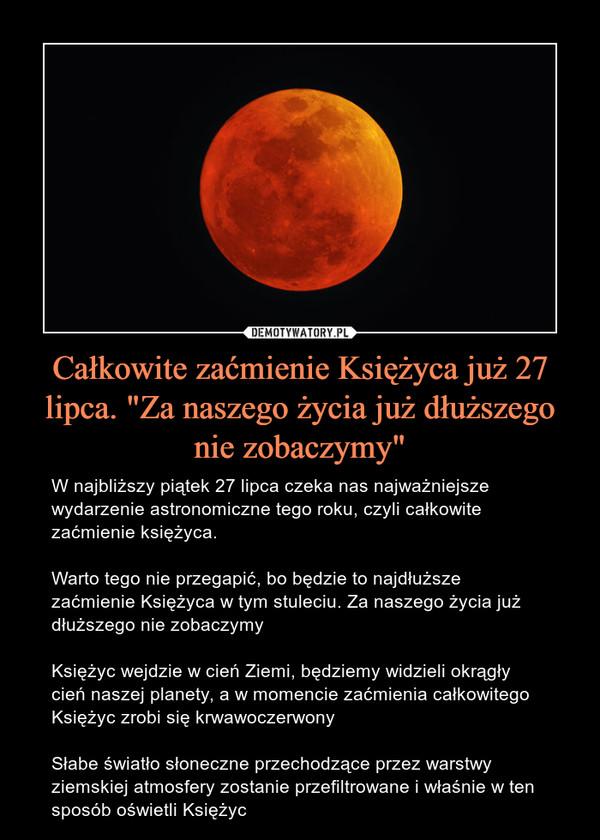 """Całkowite zaćmienie Księżyca już 27 lipca. """"Za naszego życia już dłuższego nie zobaczymy"""" – W najbliższy piątek 27 lipca czeka nas najważniejsze wydarzenie astronomiczne tego roku, czyli całkowite zaćmienie księżyca.Warto tego nie przegapić, bo będzie to najdłuższe zaćmienie Księżyca w tym stuleciu. Za naszego życia już dłuższego nie zobaczymyKsiężyc wejdzie w cień Ziemi, będziemy widzieli okrągły cień naszej planety, a w momencie zaćmienia całkowitego Księżyc zrobi się krwawoczerwonySłabe światło słoneczne przechodzące przez warstwy ziemskiej atmosfery zostanie przefiltrowane i właśnie w ten sposób oświetli Księżyc"""