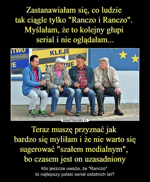 """Teraz muszę przyznać jak bardzo się myliłam i że nie warto się sugerować """"szałem medialnym"""", bo czasem jest on uzasadniony – Kto jeszcze uważa, że """"Ranczo"""" to najlepszy polski serial ostatnich lat?"""
