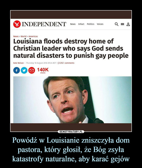 Powódź w Louisianie zniszczyła dom pastora, który głosił, że Bóg zsyła katastrofy naturalne, aby karać gejów –  Louisiana floods destroy home of Christian leader who says God sends natural disasters to punish gay people