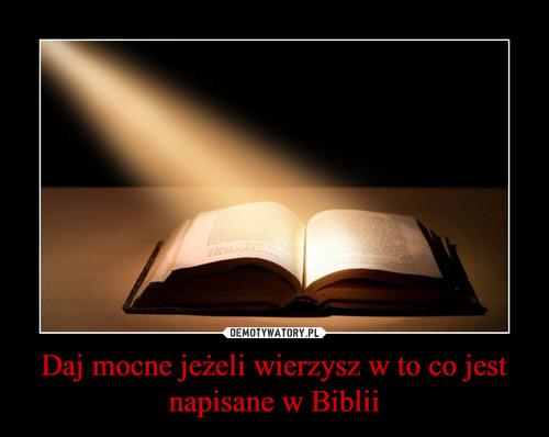 Daj mocne jeżeli wierzysz w to, co jest napisane w Biblii