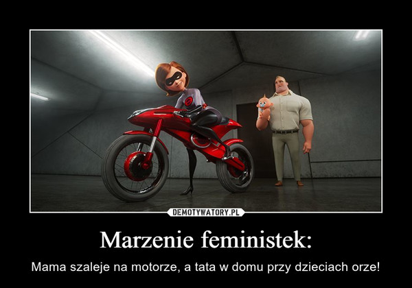 Marzenie feministek: – Mama szaleje na motorze, a tata w domu przy dzieciach orze!