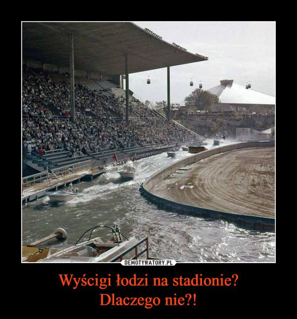 Wyścigi łodzi na stadionie?Dlaczego nie?! –
