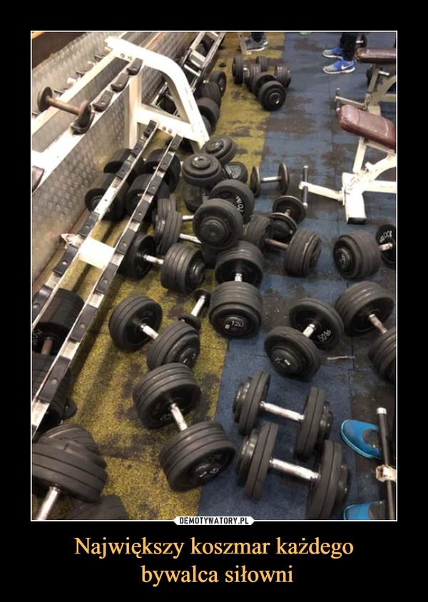 Największy koszmar każdego bywalca siłowni –