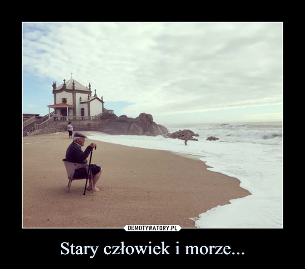 Stary człowiek i morze... –
