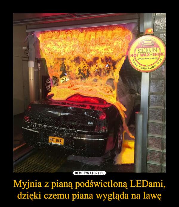 Myjnia z pianą podświetloną LEDami, dzięki czemu piana wygląda na lawę –
