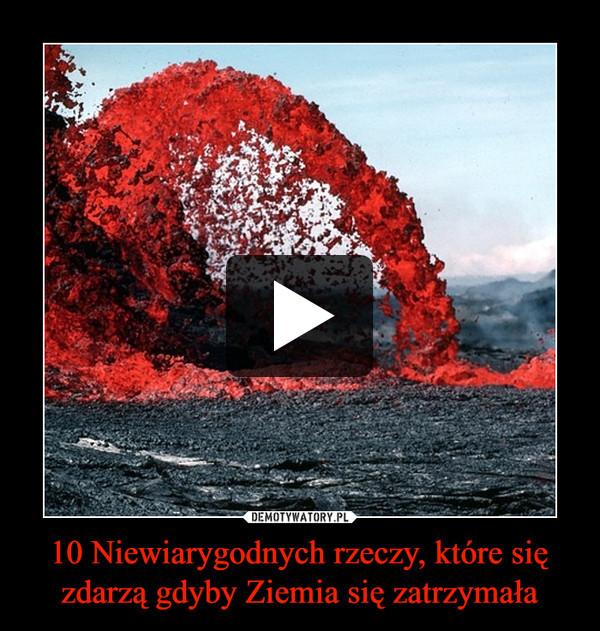 10 Niewiarygodnych rzeczy, które się zdarzą gdyby Ziemia się zatrzymała –
