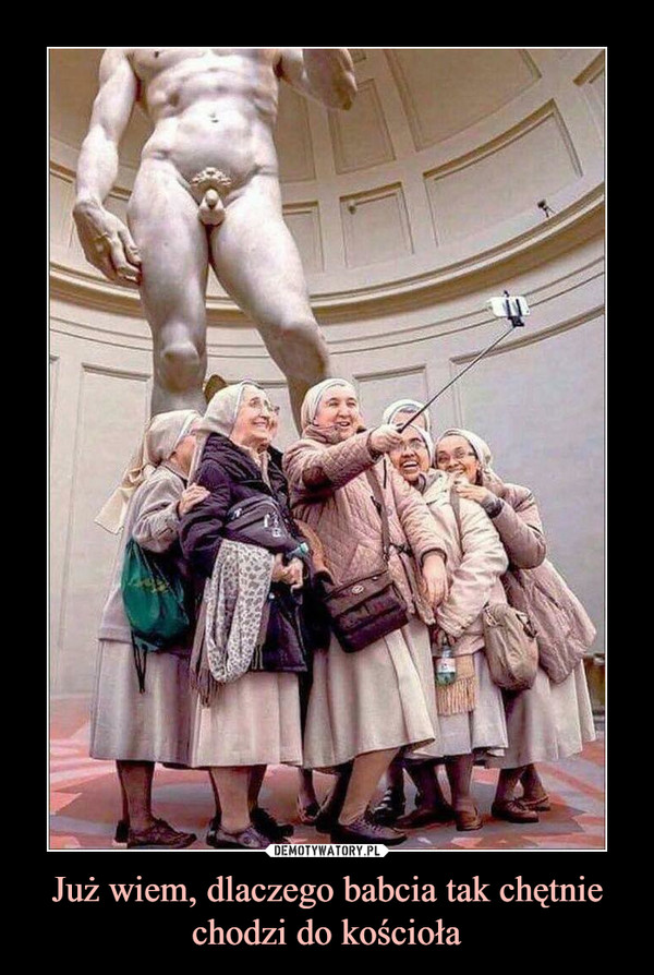 Już wiem, dlaczego babcia tak chętnie chodzi do kościoła –