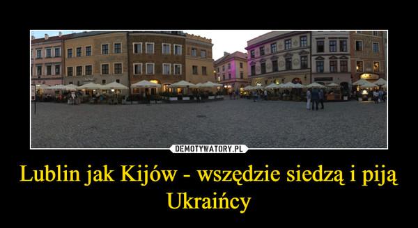 Lublin jak Kijów - wszędzie siedzą i piją Ukraińcy –