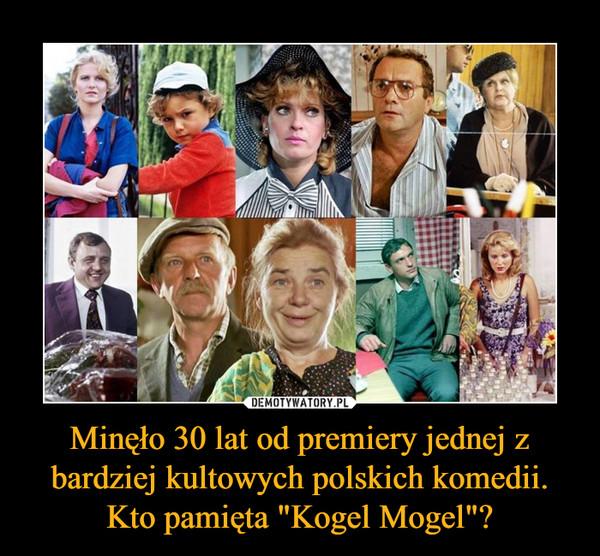 """Minęło 30 lat od premiery jednej z bardziej kultowych polskich komedii. Kto pamięta """"Kogel Mogel""""? –"""