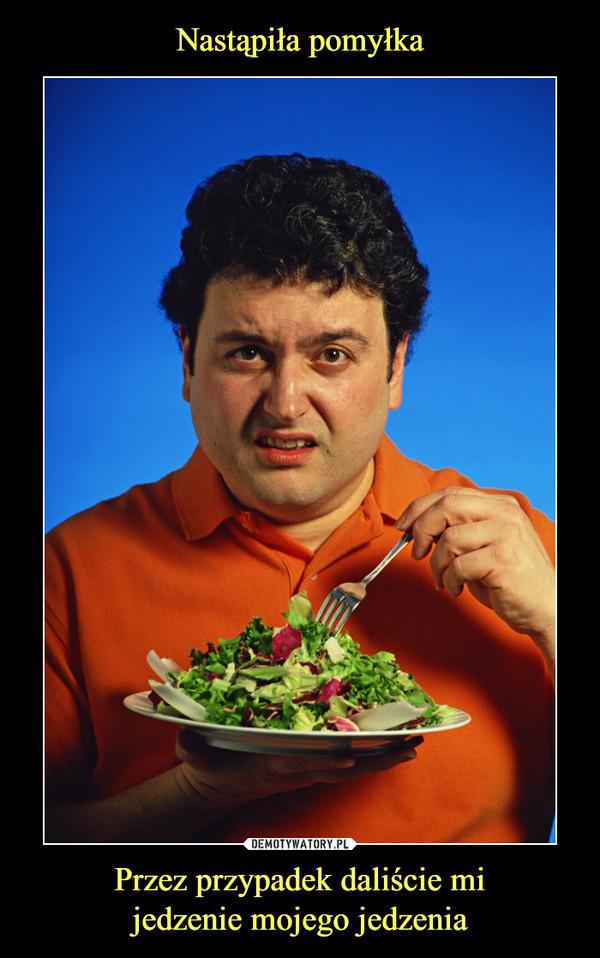 Przez przypadek daliście mijedzenie mojego jedzenia –