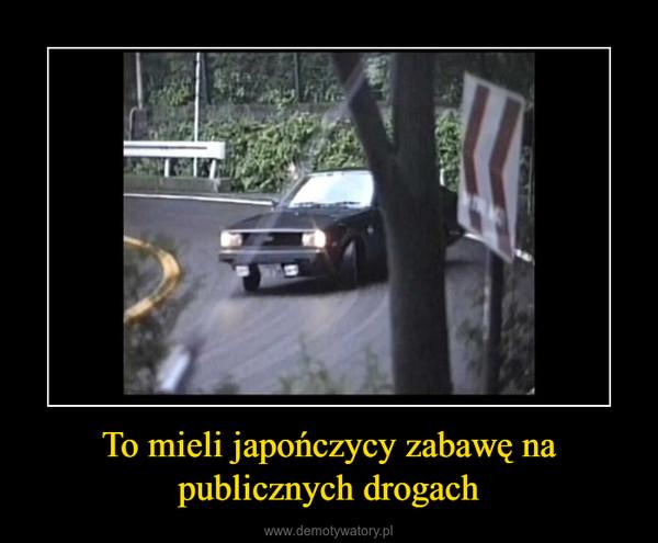 To mieli japończycy zabawę na publicznych drogach –