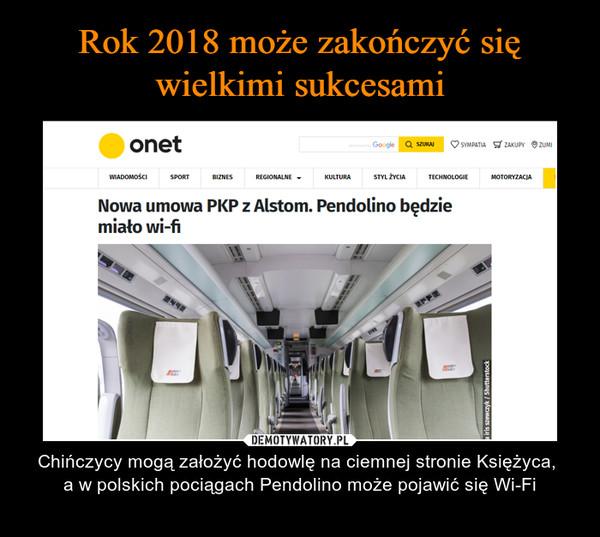 – Chińczycy mogą założyć hodowlę na ciemnej stronie Księżyca, a w polskich pociągach Pendolino może pojawić się Wi-Fi