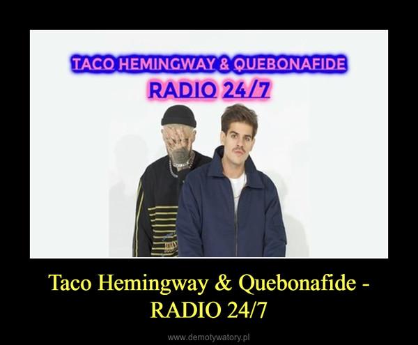 Taco Hemingway & Quebonafide - RADIO 24/7 –